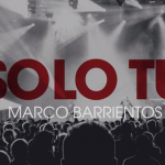 "Gateway Worship lanza tema ""Solo tú"" con Marco Barrientos"