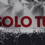 """Gateway Worship lanza tema """"Solo tú"""" con Marco Barrientos"""