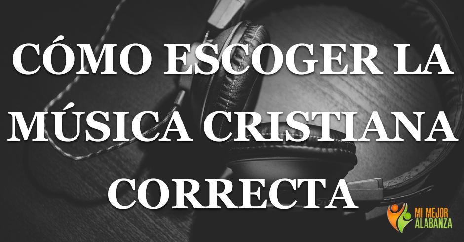 como escoger la musica cristiana correcta