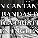 Cien cantantes y bandas de música Cristiana en inglés