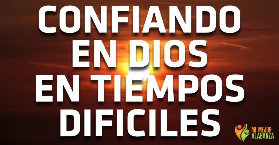 confiando en dios en tiempos dificiles - 1