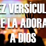 10 versículos de la Biblia sobre la adoración a Dios