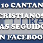 Top 10 artistas cristianos en español más me gusta en Facebook