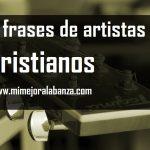7 Frases de artistas cristianos