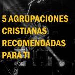 5 Agrupaciones de música cristiana recomendadas para ti
