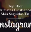 Top 10 cantantes cristianos en español más seguidos en Instagram