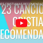 [VIDEO] 23 Canciones cristianas recomendadas