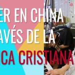 Mover de Dios en China a través de la música cristiana