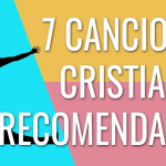 7 canciones cristianas que debes escuchar