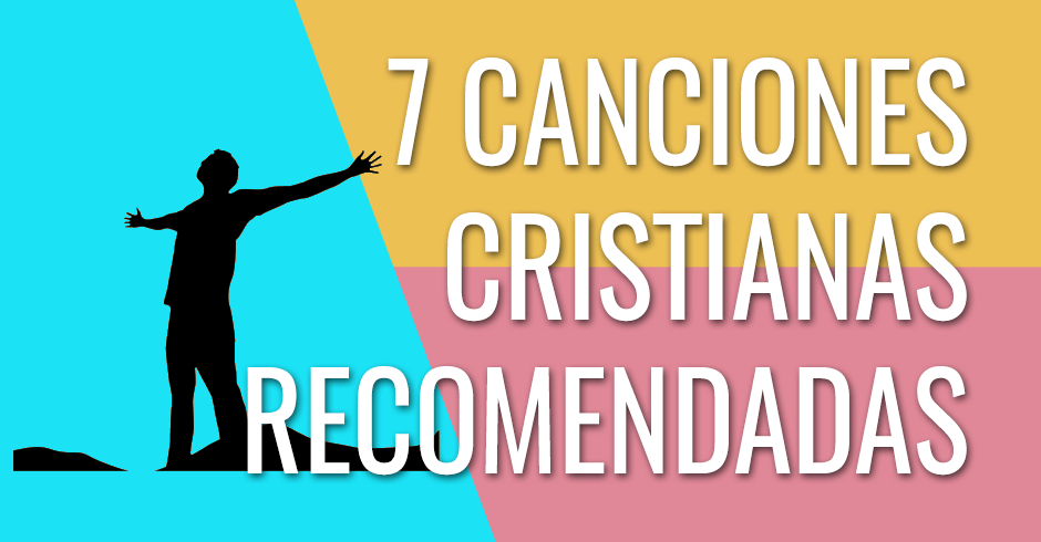 7 CANCIONES CRISTIANAS RECOMENDADAS