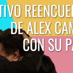 Emotivo reencuentro de Alex Campos con su padre