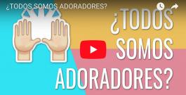 [VIDEO] ¿Todos somos adoradores?