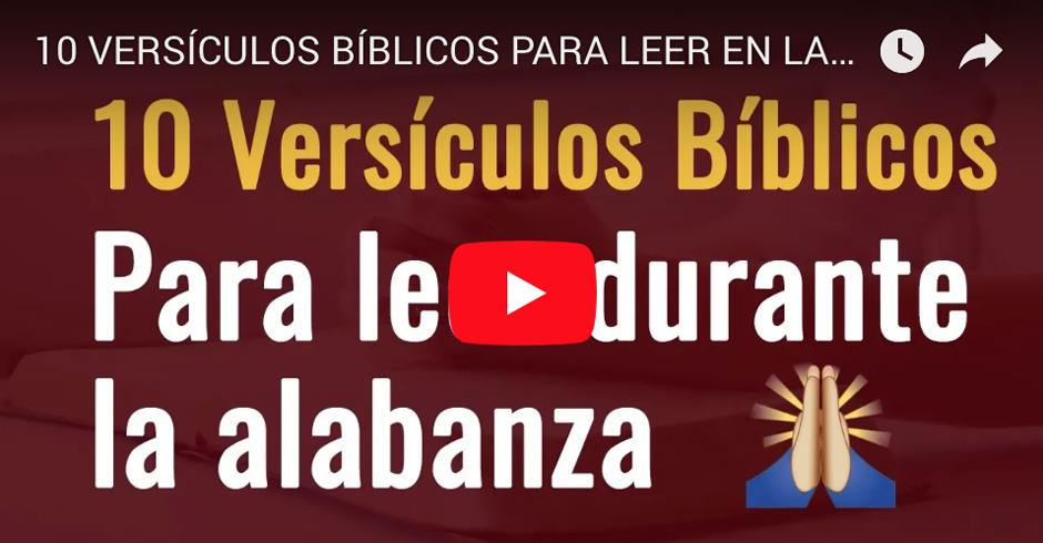 10 VERSÍCULOS BÍBLICOS PARA LEER DURANTE LA ALABANZA VIDEO