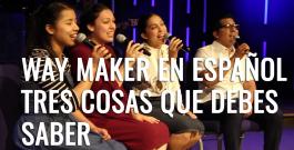 3 cosas que debes saber sobre la canción Way Maker en español