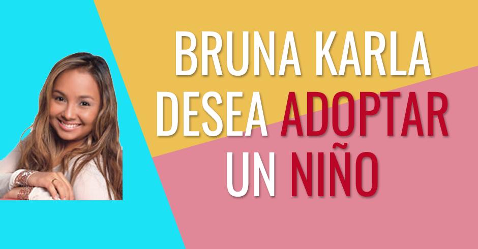 Bruna Karla desea poder adoptar un niño