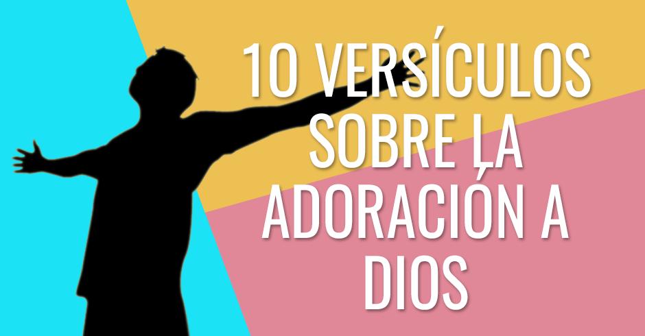 10 VERSÍCULOS SOBRE LA ADORACIÓN A DIOS