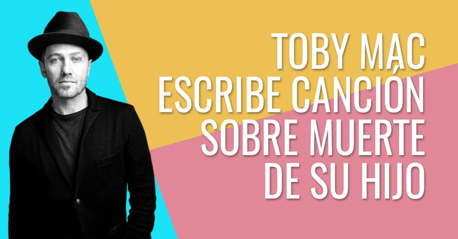 TOBY MAC ESCRIBE CANCION SOBRE MUERTE DE SU HIJO 2