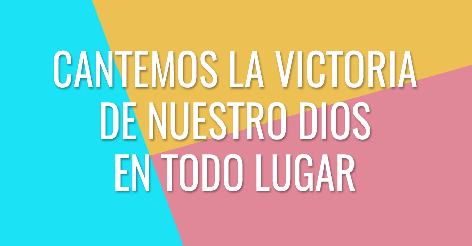 Cantemos la victoria que viene de nuestro Dios