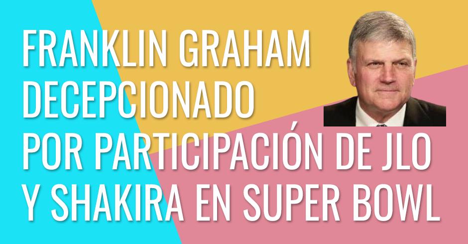 Franklin Graham, decepcionado por la participación de J Lo y Shakira en el Super Bowl