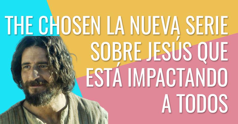 The Chosen, la nueva serie sobre Jesús que está impactando a todos
