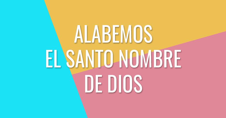 Alabemos el santo nombre de Dios porque Él está en medio de nosotros