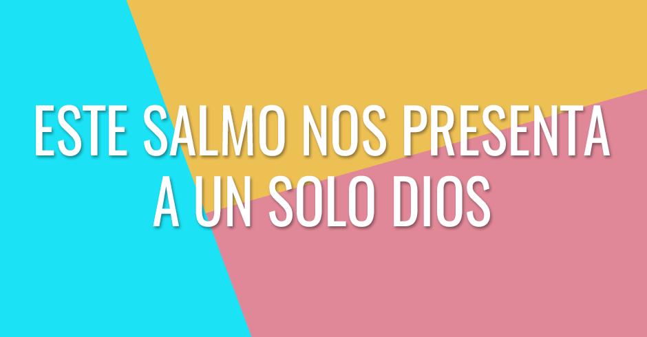 Este Salmo nos presenta a un solo Dios