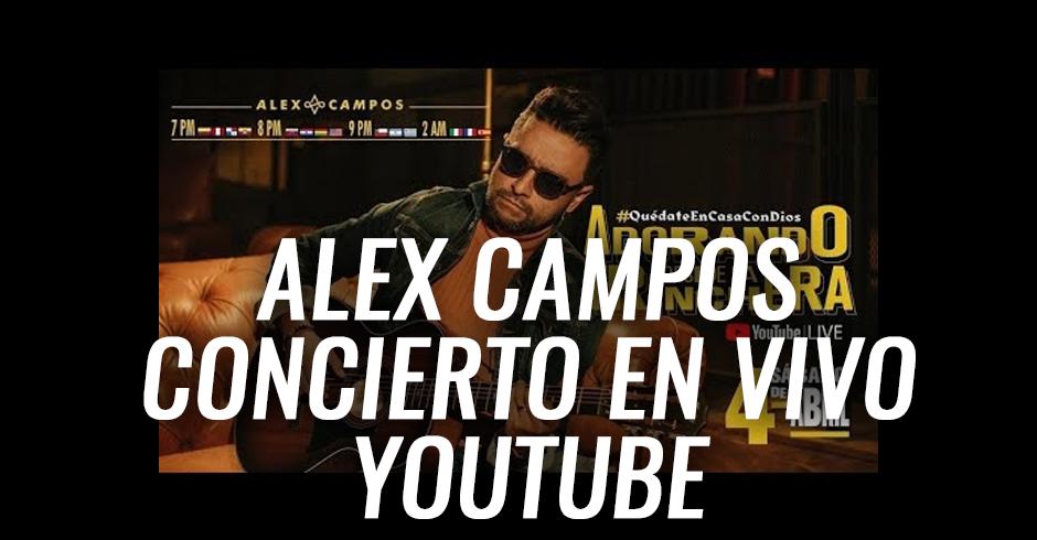 Alex Campos concierto en vivo youtube