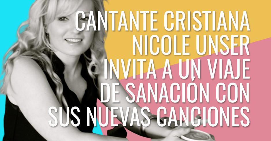 Cantante cristiana Nicole Unser invita a un viaje de sanación a través de sus nuevas canciones