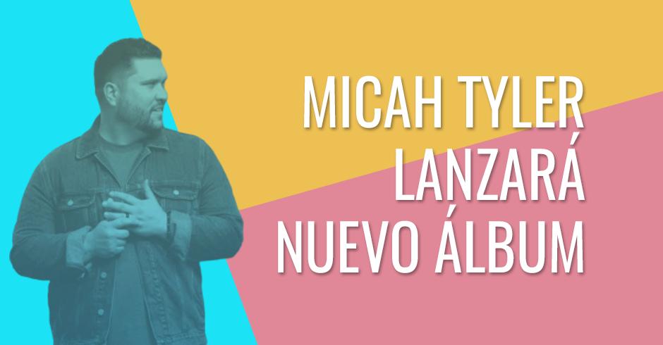 Cantante cristiano Micah Tyler estrena nuevo álbum