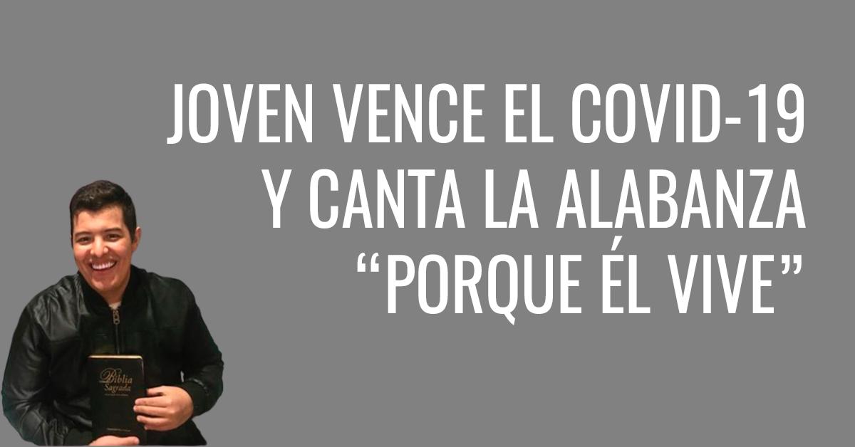 """Joven vence el COVID-19 y canta """"Porque Él vive"""""""