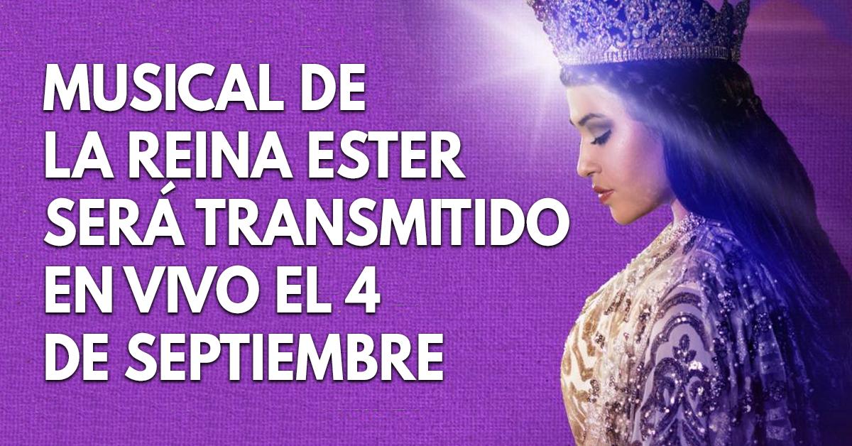 Musical de la Reina Ester será transmitido en vivo el 4 de septiembre