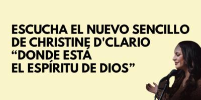Escucha el nuevo sencillo de Christine D'Clario Donde está el Espíritu de Dios