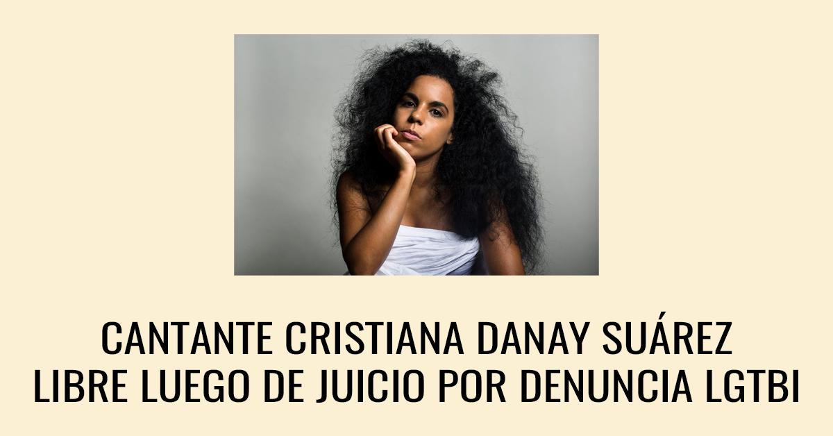 Cantante cristiana Danay Suárez libre luego de juicio por denuncia LGTBI