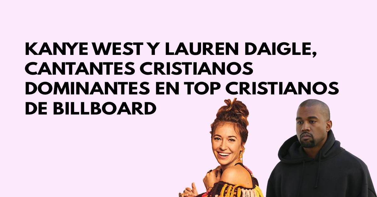 Kanye West y Lauren Daigle, cantantes cristianos dominantes en top cristianos de Billboard