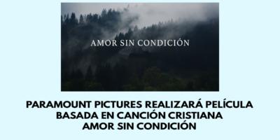 Paramount Pictures realizará película basada en canción cristiana amor sin condición