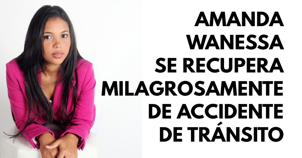 Cantante cristiana Amanda Wanessa se recupera milagrosamente de accidente de tránsito