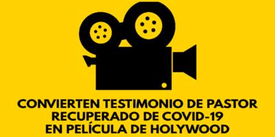 Convierten testimonio de pastor recuperado de covid-19 en película de HolyWood