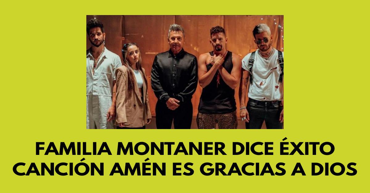 Familia Montaner dice éxito canción Amén es gracias a Dios