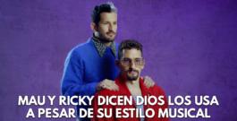 Mau y Ricky dicen Dios los usa a pesar de su estilo musical