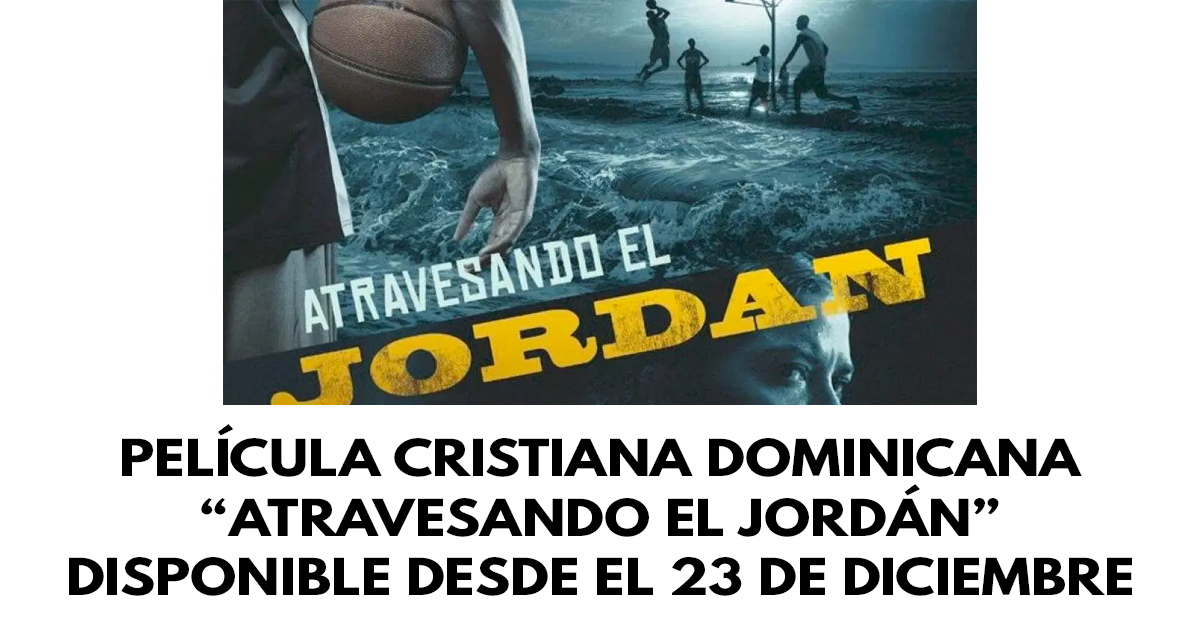 Película cristiana dominicana Atravesando el Jordán disponible en los cines desde el 23 de diciembre