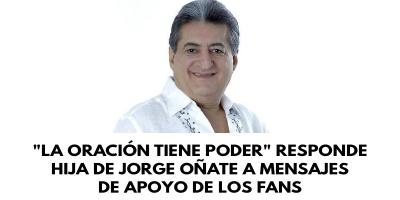 La oración tiene poder responde hija de Jorge Oñate a los mensajes de apoyo de los fans
