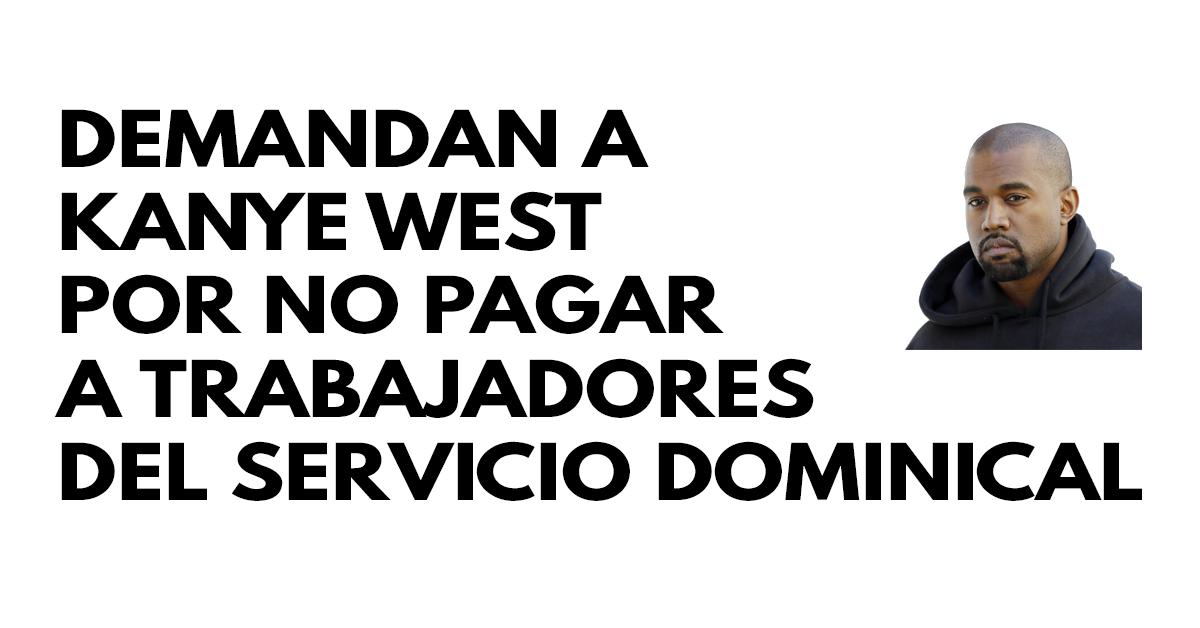 Demandan a Kanye West por no pagar a trabajadores del servicio dominical
