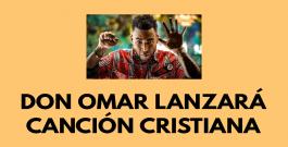 Don Omar lanzará canción cristiana