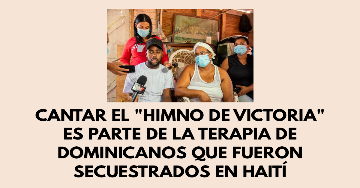 Cantar el Himno de victoria es parte de la terapia de dominicanos que fueron secuestrados en Haití