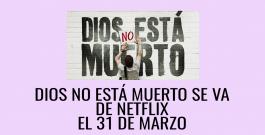 Dios no está muerto se va de Netflix el 31 de marzo