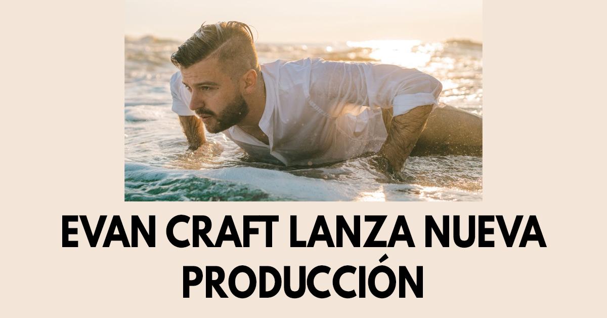 Evan Craft lanza nueva producción