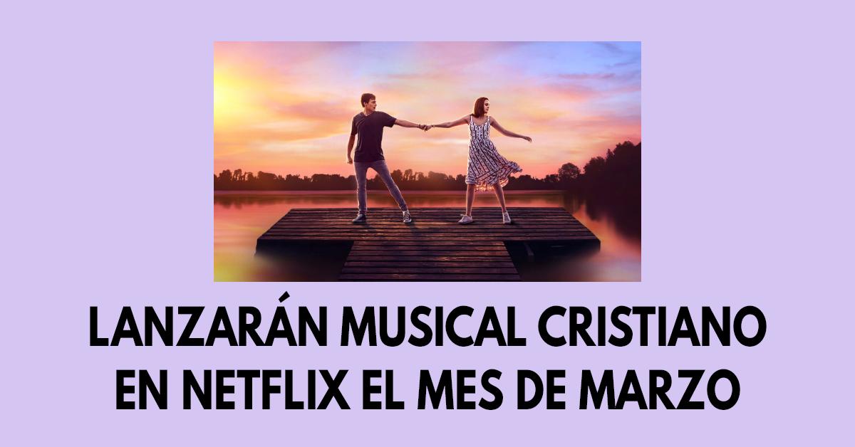 Lanzarán musical cristiano en Netflix el mes de marzo