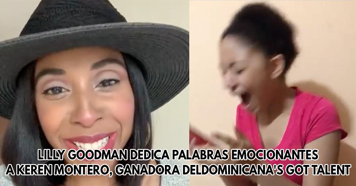 Lilly Goodman dedica palabras emocionantes a Keren Montero, ganadora del Dominicana's Got Talent