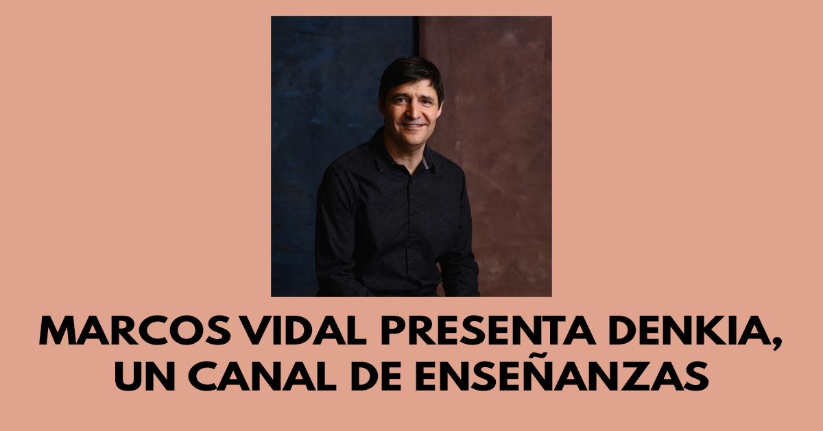 Marcos Vidal presenta DENKIA, un canal de enseñanzas
