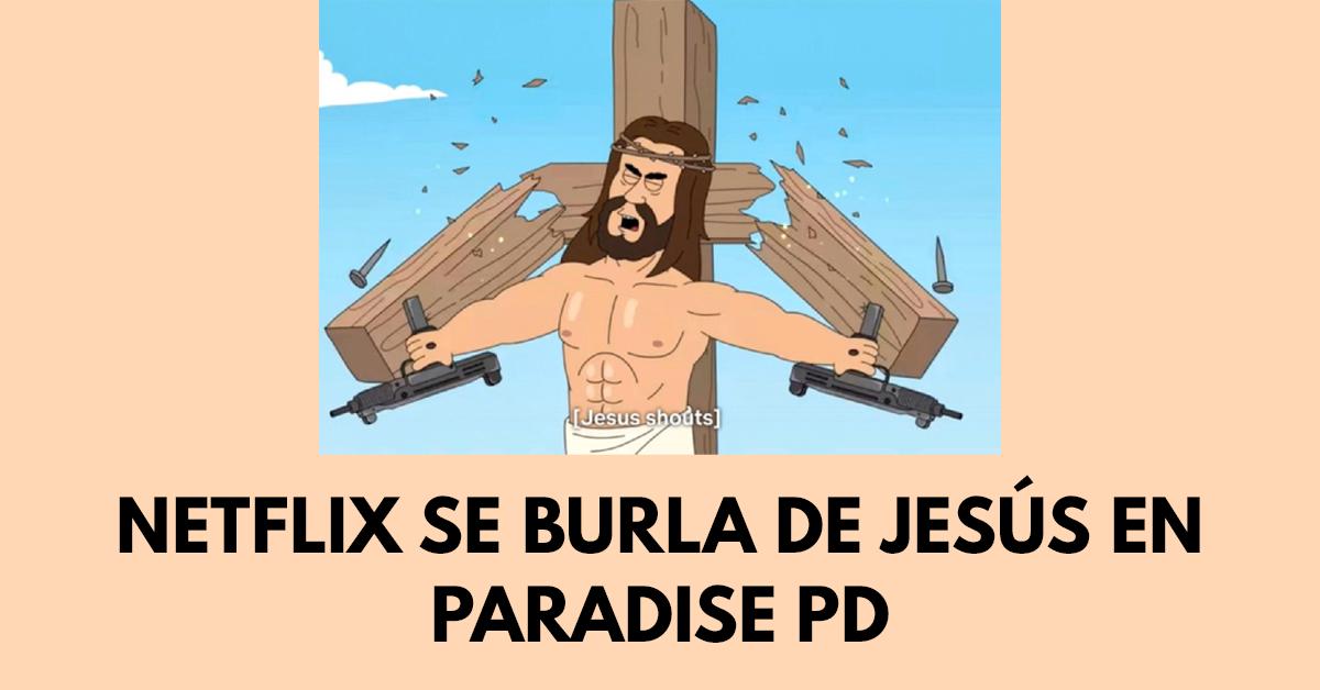 Netflix se burla de Jesús en caricatura Paradise PD